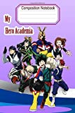 Composition Notebook My Hero Academia (僕のヒーローアカデミア): Perfect Gift For All Age womans,mans,boys,girls Fans To Write On | My Hero Academia Manga Anime,My First Draw and Write | Journal.Notebook | (130 P,Blank Lined Ruled,6x9)