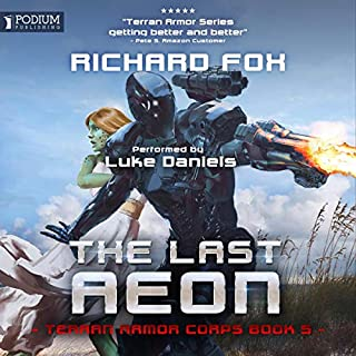 The Last Aeon     Terran Armor Corps, Book 5              By:                                                                                                                                 Richard Fox                               Narrated by:                                                                                                                                 Luke Daniels                      Length: 7 hrs and 11 mins     49 ratings     Overall 4.8