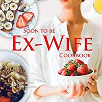 Soon to be Ex-Wife Cookbook
