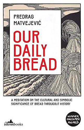 Our Daily Bread: A Meditation on the Cultural and Symbolic Significance of Bread Throughout History