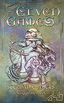 Elven Games: Destiny Defined Book One by [Stephanie Ayers]