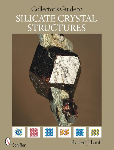 Collector's Guide to Silicate Crystal Structures (Schiffer Earth Science Monographys, Band 9)