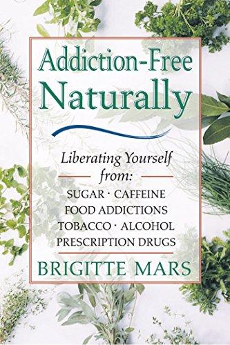 Addiction-Free--Naturally: Liberating Yourself from Tobacco, Caffeine, Sugar, Alcohol, Prescription Drugs