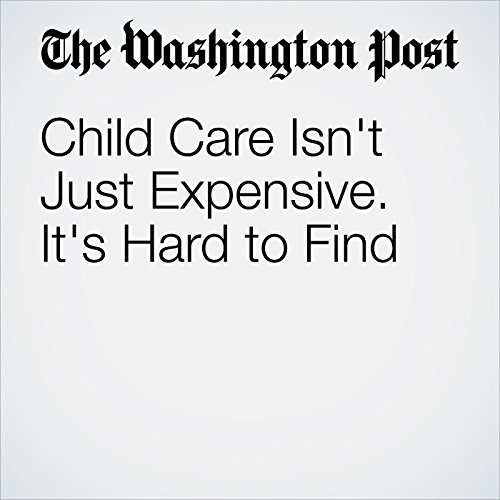 Child Care Isn't Just Expensive. It's Hard to Find cover art