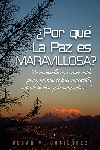 ¿por qué La Paz, es maravillosa? (Spanish Edition)