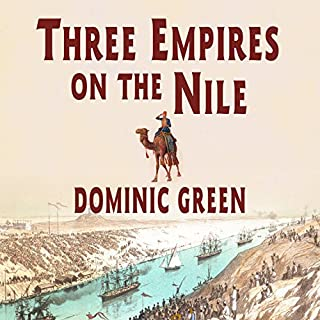 Three Empires on the Nile     The Victorian Jihad, 1869-1899              By:                                                                                                                                 Dominic Green                               Narrated by:                                                                                                                                 Stephen Hoye                      Length: 13 hrs and 7 mins     134 ratings     Overall 3.9