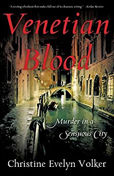Venetian Blood: Murder in a Sensuous City by [Christine Evelyn Volker]
