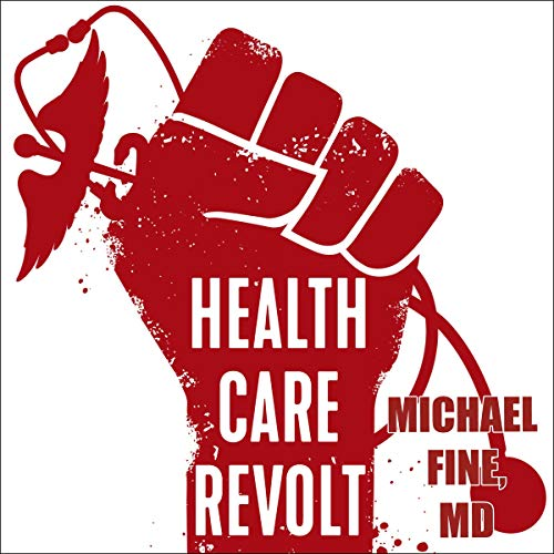 Health Care Revolt Audiobook By Michael Fine cover art