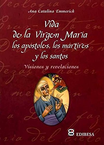 Vida de la Virgen María, los apóstoles, los mártires y los santos: Visiones y revelaciones (AGUA VIVA)