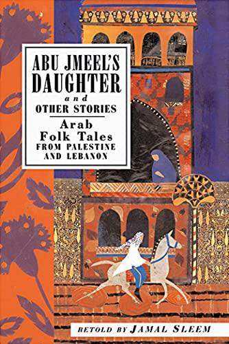 Abu Jmeel's Daughter & Other Stories: Arab Folk Tales from Palestine and Lebanon (International Folk Tales Series)