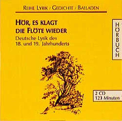 Hör, es klagt die Flöte wieder: Deutsche Lyrik des 18. und 19. Jahrhunderts (Lyrik /Gedichte /Balladen - Hörbuch)