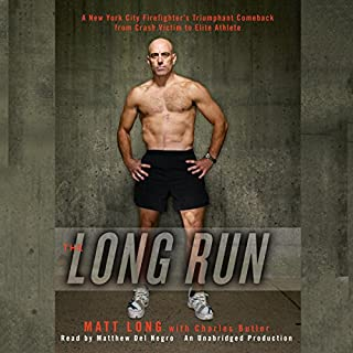 The Long Run     One Man's Attempt to Regain his Athletic Career-and His Life-by Running the New York City Marathon              By:                                                                                                                                 Matthew Long,                                                                                        Charles Butler                               Narrated by:                                                                                                                                 Matthew Del Negro                      Length: 8 hrs and 40 mins     91 ratings     Overall 4.6
