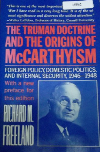 The Truman Doctrine and the Origins of McCarthyism: Foreign Policy, Domestic Policy, and Internal Security, 1946-48