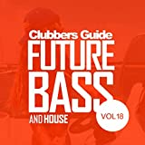 Clubbers Guide, Vol.18: Future Bass & House