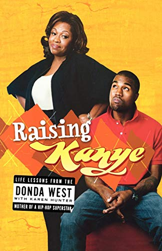 Raising Kanye: Life Lessons from the Mother of a Hip-Hop Superstar [Lingua inglese]