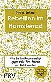 Rebellion im Hamsterrad: Wie Sie Ihre Routine endlich gegen mehr Sinn, Freiheit und Geld tauschen