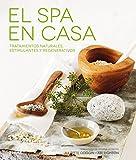 El spa en casa: Tratamientos naturales, estimulantes y regenerativos