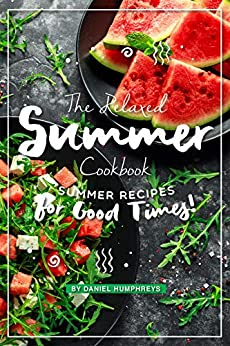 The Relaxed Summer Cookbook: Summer Recipes for Good Times! by [Daniel Humphreys]