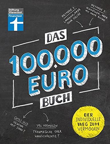 Das 100.000-Euro-Buch: Der individuelle Weg zum Vermögen