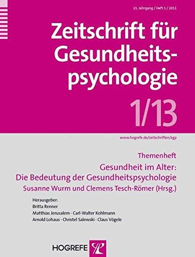 Gesundheit im Alter: Die Bedeutung der Gesundheitspsychologie: Themenheft der Zeitschrift für Gesundheitspsychologie (Heft 1/2013)