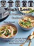 Weight Loss Electric Pressure Cooker Cookbook: Enjoy 1050 New, Low Carb, Weight Loss Recipes for Instant Pot, Power XL, Mealthy, Cuisinart, Meller, Cosori, Tower, GoWise & Other Pressure Cookers