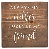 Always My Mother, Forever My Friend- Mothers Day Gift, Gift for Mom, Mom Sign