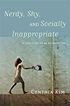Nerdy, Shy, and Socially Inappropriate: A User Guide to an Asperger Life (English Edition)