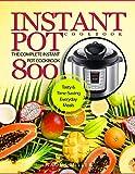 Instant Pot Cookbook: The Complete Instant Pot Cookbook 800   Tasty & Time-Saving Everyday Meals (Instant Pot Cookbook for Beginners)