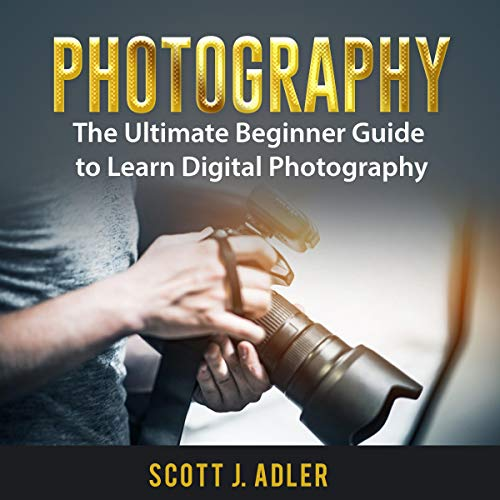 Photography: The Ultimate Beginner Guide to Learn Digital Photography                   By:                                                                                                                                 Scott J. Adler                               Narrated by:                                                                                                                                 Matt Montanez                      Length: 1 hr and 4 mins     Not rated yet     Overall 0.0