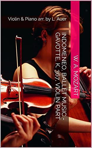 Indomeneo, ballet music - Gavotte, K. 367, Violin Part: Violin & Piano arr. by L. Auer (English Edition)