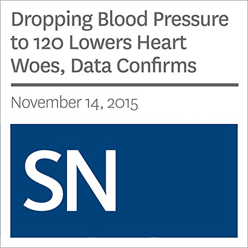 Dropping Blood Pressure to 120 Lowers Heart Woes, Data Confirms cover art