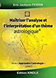 ASTROLOGIE LIVRE 3 : Maîtriser l'analyse et interprétation du thème astrologique - VERSION AOUT 2015 (Apprendre l'astrologie)