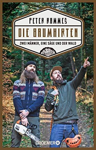 Die Baumhirten: Zwei Männer, eine Säge und der Wald