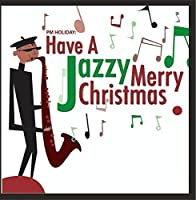 PM Holiday: Have a Jazzy Merry Christmas by The New Christmas Consortium