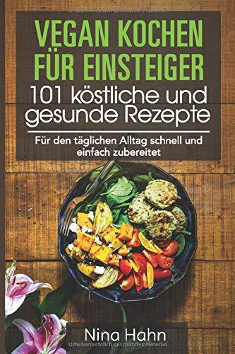 Vegan kochen für Einsteiger 101 köstliche und gesunde Rezepte: Für...