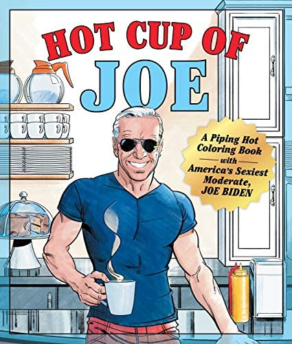 Hot Cup of Joe A Piping Hot Coloring Book with America s Sexiest Moderate Joe Biden a Satirical product image