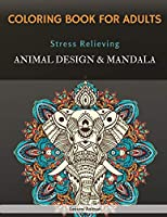 Coloring Book For Adults: Stress Relieving, Animal Designs & Mandala