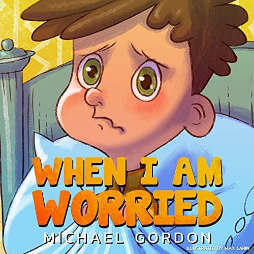 When I Am Worried: Anxiety Books, Preschoolers, Ages 3-5, Kids, Children (Self-Regulation Skills)
