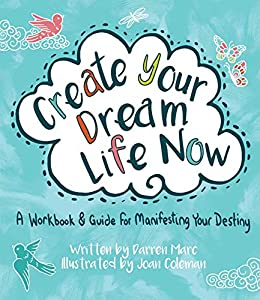 Create Your Dream Life Now: A Workbook and Guide for Manifesting Your Destiny by [Joan Coleman, Darren Marc]