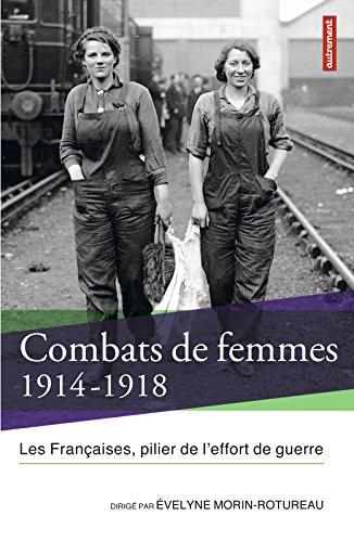 Combats de femmes 1914-1918. Les Françaises, pilier de l'effort de guerre (L'atelier d'histoire)