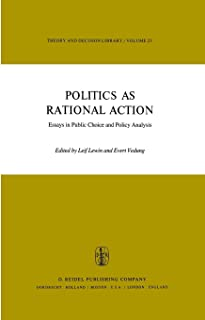 Politics as Rational Action: Essays in Public Choice and Policy Analysis