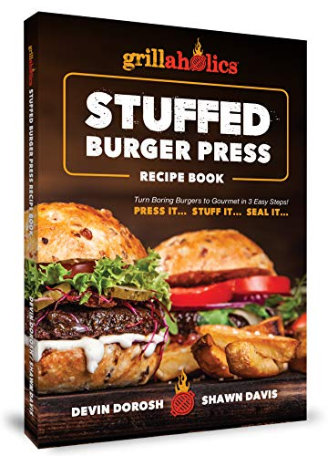 Grillaholics Stuffed Burger Press Recipe Book: Turn Boring Burgers to Gourmet in 3 Easy Steps: Press It, Stuff It, Seal It (Stuffed Burger Recipes Book 1) by [Devin Dorosh, Shawn Davis]