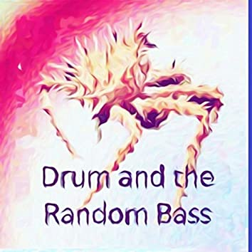 Drum and the Random Bass