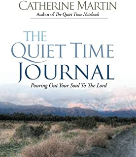 The Quiet Time Journal: Pouring Out Your Soul To The Lord