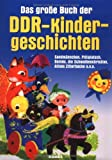 Das große Buch der DDR-Kindergeschichten. Sandmännchen, Pittiplatsch, Bummi, die Schwalbenchristine, Alfons Zitterbacke u.v.a.