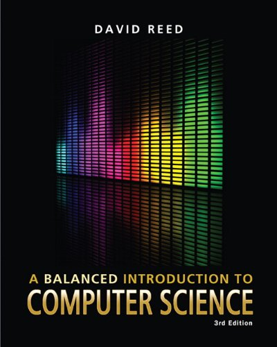 Compare Textbook Prices for Balanced Introduction to Computer Science, A 3 Edition ISBN 9780132166751 by Reed, David