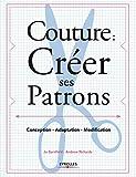 Couture - Créer ses patrons: Conception - Adaptation - Modification.