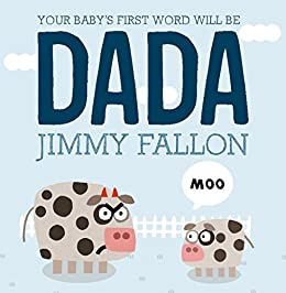 Your Baby's First Word Will Be DADA by [Jimmy Fallon, Miguel Ordóñez]