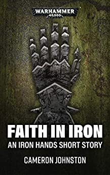 Faith In Iron (Warhammer 40,000) by [Cameron Johnston]