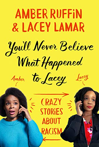Compare Textbook Prices for You'll Never Believe What Happened to Lacey: Crazy Stories about Racism  ISBN 9781538719367 by Ruffin, Amber,Lamar, Lacey